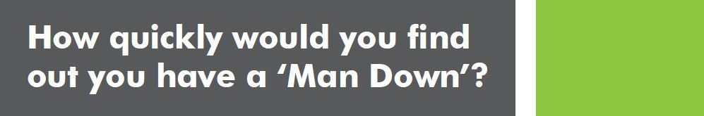 How quickly would you find out you have a 'Man Down'?